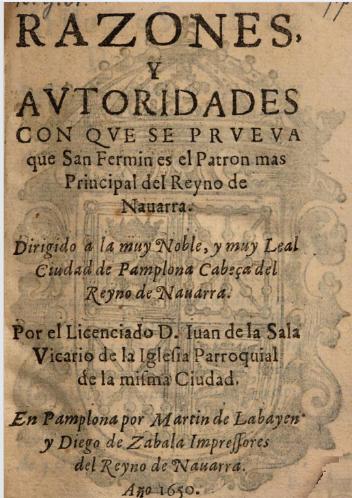 Razones y autoridades con que se prueva que San Fermin es el patron mas principal de Pamplona. Juan de la Sala